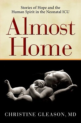 Almost Home: Stories of Hope and the Human Spirit in the Neonatal ICU