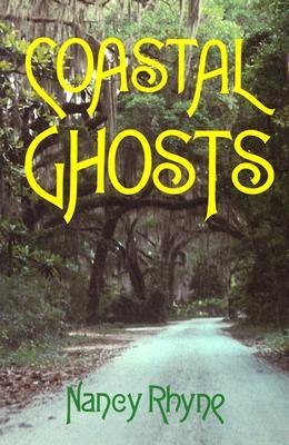 Coastal Ghosts: Haunted Places from Wilmington, North Carolina to Savannah, Georgia