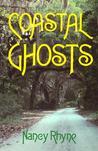 Coastal Ghosts: Haunted Places from Wilmington, North Carolina to Savannah, Georgia