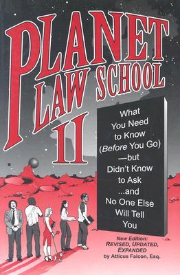 Planet Law School II: What You Need to Know (Before You Go), But Didn't Know to Ask... and No One Else Will Tell You