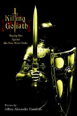 Killing Goliath: Waging War Against the New World Order