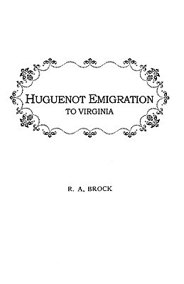 Huguenot Emigration to Virginia . . . by Robert Alonzo Brock