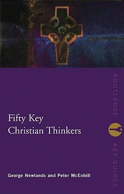 Fifty Key Christian Thinkers by George Newlands