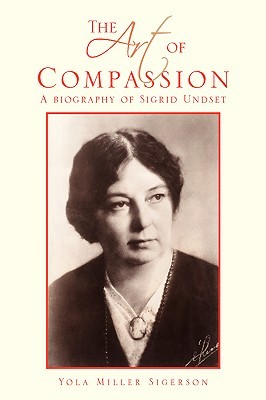 The Art of Compassion: A Biography of Sigrid Undset