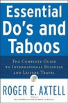 Essential Do's and Taboos: The Complete Guide to International Business and Leisure Travel