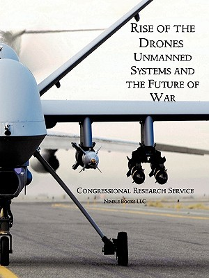 Rise of the Drones: Unmanned Systems and the Future of War