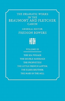 The Dramatic Works in the Beaumont and Fletcher Canon: Volume 9, the Sea Voyage, the Double Marriage, the Prophetess, the Little French Lawyer, the El