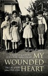 My Wounded Heart: The Life Of Lilli Jahn, 1900  1944