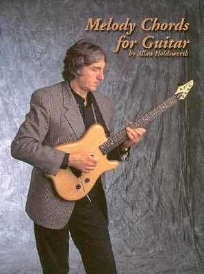 Melody Chords for Guitar by Allan Holdsworth Descarga de libros de Google en línea