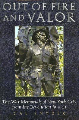 Out of Fire and Valor: The War Memorials of New York City from the Revolution to 9-11