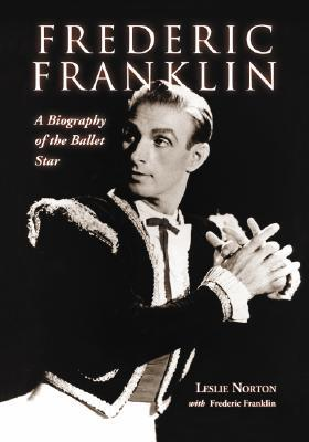 Frederic Franklin: A Biography of the Ballet Star