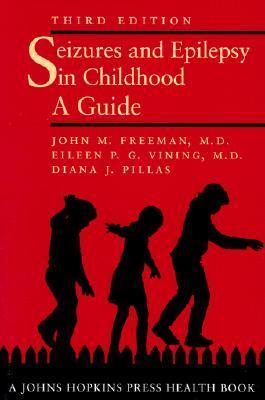 Seizures and Epilepsy in Childhood by John M. Freeman