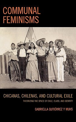 Communal Feminisms by Gabriella Gutierrez y. Muhs