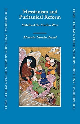 Ebook Messianism and Puritanical Reform: Mahdis of the Muslim West by Mercedes García-Arenal DOC!