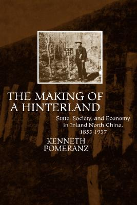 The Making of a Hinterland: State, Society, and Economy in Inland North China, 1853-1937
