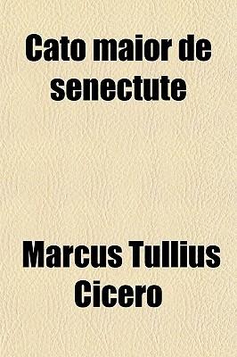 Cato Maior de Senectute by Marcus Tullius Cicero