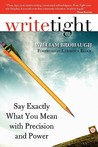 Write Tight: Say Exactly What You Mean with Precision and Power
