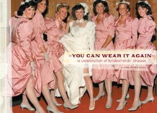 You Can Wear It Again A Celebration Of Bridesmaids Dresses