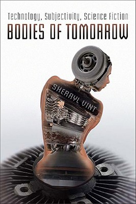 Bodies of Tomorrow: Technology, Subjectivity, Science Fiction