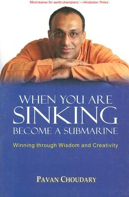 When You Are Sinking Become a Submarine: Winning Through Wisdom and Creativity