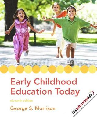 Ebook Early Childhood Education Today by George S. Morrison DOC!