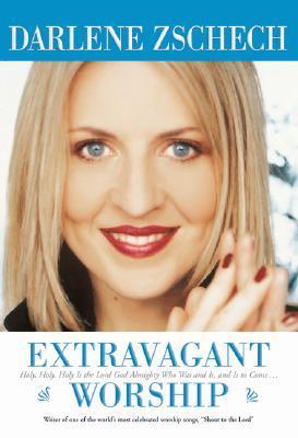 Extravagant Worship by Darlene Zschech