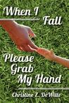 When I Fall Please Grab My Hand