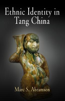 Ethnic Identity in Tang China by Marc S. Abramson
