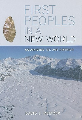 First Peoples in a New World: Colonizing Ice Age America