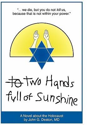 Two Hands Full of Sunshine (Volume I) by John G. Deaton