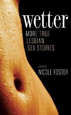 Wetter: More True Lesbian Sex Stories