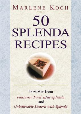 50 Splenda Recipes: Favorites from Fantastic Food with Splenda, and Unbelievable Desserts with Splenda
