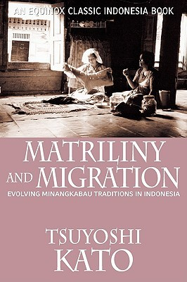 Matriliny And Migration: Evolving Minangkabau Traditions In Indonesia