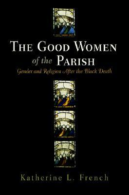 The Good Women of the Parish by Katherine L. French