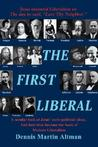 The First Liberal: A Secular Look at Jesus' Socio-Political Ideas and How They Became the Basis of Modern Liberalism