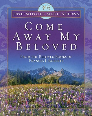 Ebook 365 One-Minute Meditations from Come Away My Beloved by Frances J. Roberts DOC!