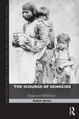 the scourge of genocide essays and reflections by adam jones 14873171