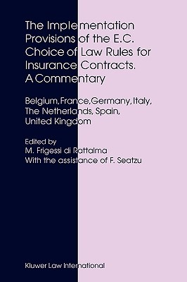 The Implementation Provisions of the E.C. Choice of Law Rules for Insurance Contracts - A Commentary: Belgium, France, Germany, Italy, the Netherlands, Spain, United Kingdom