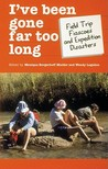 I've Been Gone Far Too Long: Field Study Fiascoes and Expedition Disasters (Travel Literature Series)