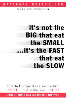 It's Not the Big That Eat the Small...It's the Fast That Eat ... by Jason Jennings