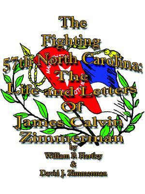 The Fighting 57th North Carolina: The Life and Letters of James Calvin Zimmerman