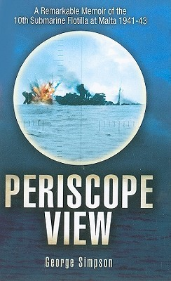 Periscope View: A Remarkable Memoir Of The 10th Submarine Flotilla At Malta 1941 1943