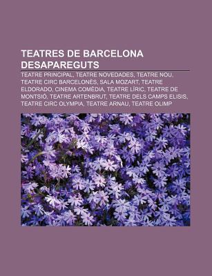 Teatres de Barcelona Desapareguts: Teatre Principal, Teatre Novedades, Teatre Nou, Teatre Circ Barcelones, Sala Mozart, Teatre Eldorado