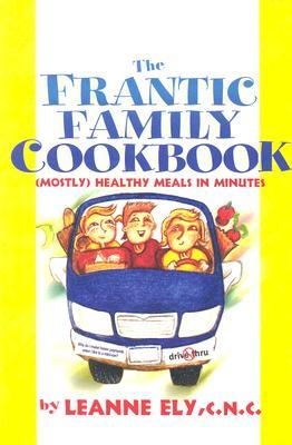 Frantic Family Cookbook by Leanne Ely