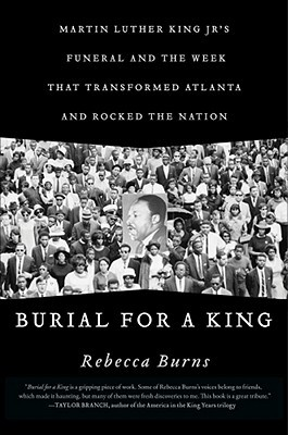 burial-for-a-king-martin-luther-king-jr-s-funeral-and-the-week-that-transformed-atlanta-and-rocked-the-nation