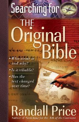 Searching for the Original Bible: *Who Wrote It and Why? *Is It Reliable? *Has the Text Changed Over Time?
