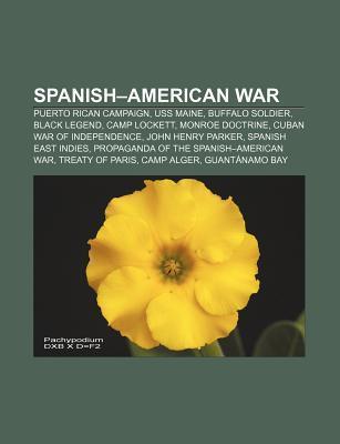 Spanish-American War: Puerto Rican Campaign, USS Maine, Buffalo Soldier, Black Legend, Camp Lockett, Monroe Doctrine, Cuban War of Independence