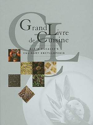 Grand Livre De Cuisine: Alain Ducasse's Culinary Encyclopedia