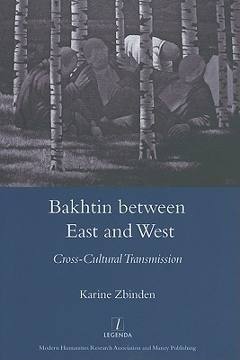 Bakhtin Between East And West by Karine Zbinden