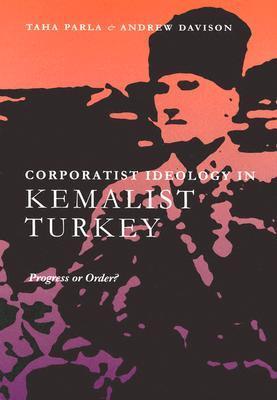 Corporatism in Kemalist Turkey: Progress or Order?
